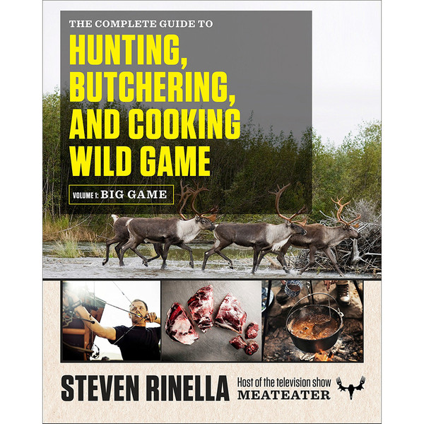 The Complete Guide to Hunting, Butchering, And Cooking Wild Game - Big Game Vol. 1