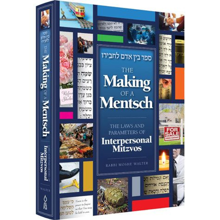Making of a MENTSCH The Laws And Parameters Of Interpersonal Mitzvos