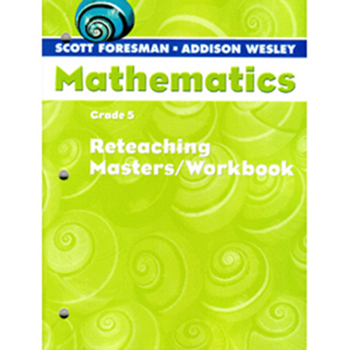 Scott Foresman Math 2005 Teacher Reteaching Masters Workbook 5th Grade