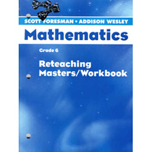 Scott Foresman Math 2005 Teacher Reteaching Masters Workbook 6th Grade