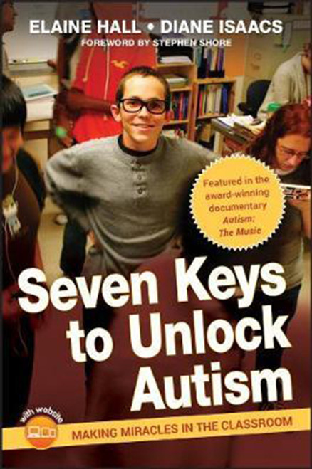 Seven Keys to Unlock Autism: Making Miracles in the Classroom [With DVD]