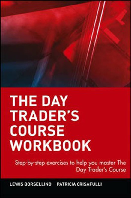 The Day Trader's Course: Step-By-Step Exercises to Help You Master the Day Trader's Course (Workbook)