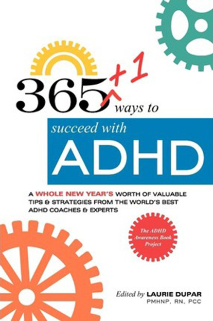 365+1 ways to succeed with ADHD: A whole new year's worth of tips and strategies from the world's best ADHD Coaches and Experts.