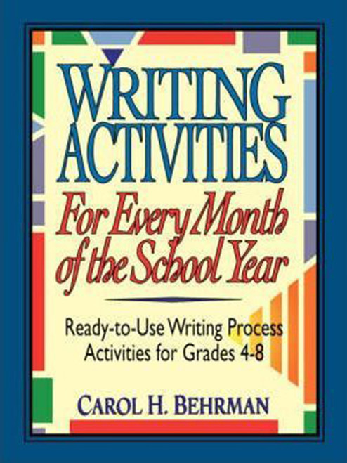 Writing Activities for Every Month of the School Year: Ready-To-Use Writing Process Activities for Grades 4-8