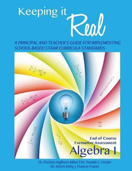 Keeping It Real: Algebra I: A Principal and Teacher's Guide for Implementing School-Based STAAR Curricula Standards