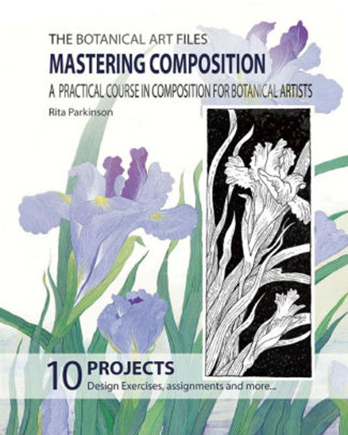 The Botanical Art Files. Mastering Composition: A practical course in composition for botanical artists