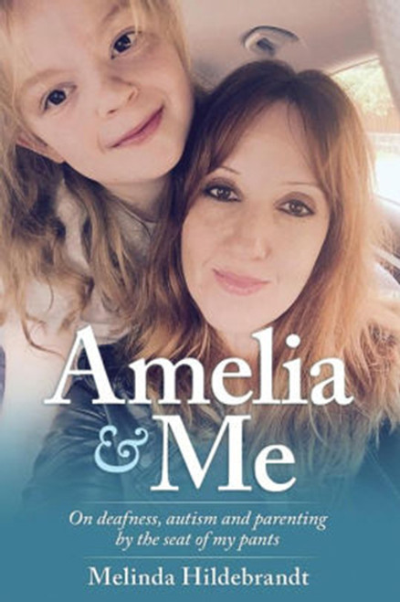 Amelia and Me: On deafness, autism and parenting by the seat of my pants