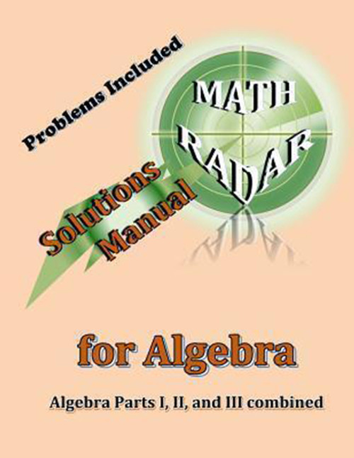 Math Radar: Solutions Manual for Algebra: Algebra Parts I, II, and III combined