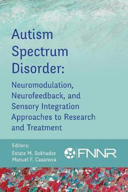 Autism Spectrum Disorder: Neuromodulation, Neurofeedback, and Sensory Integration Approaches to Research and Treatment