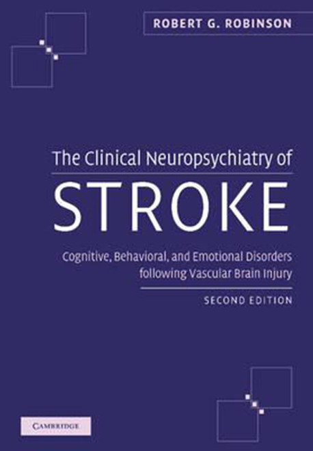 The Clinical Neuropsychiatry of Stroke: Cognitive, Behavioral and Emotional Disorders Following Vascular Brain Injury (Revised)