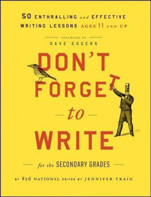 Don't Forget to Write for the Secondary Grades: 50 Enthralling and Effective Writing Lessons, Ages 11 and Up