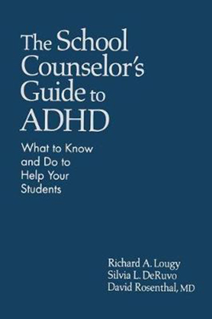 The School Counselor's Guide to ADHD: What to Know and Do to Help Your Students