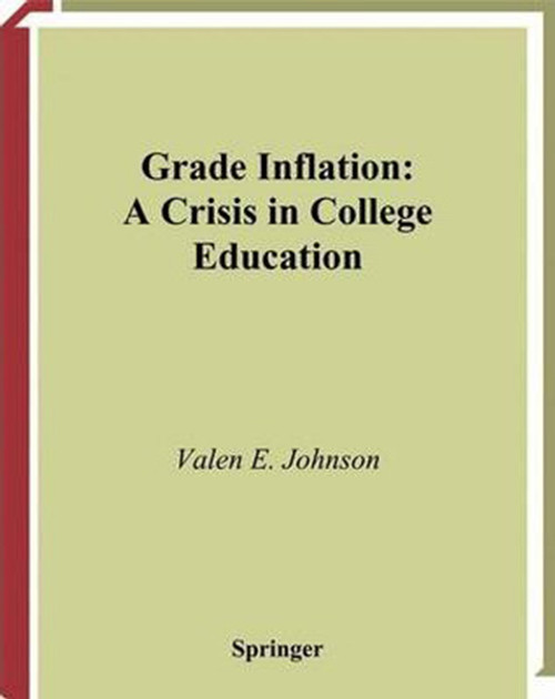 Grade Inflation: A Crisis in College Education (Softcover Reprint of the Original 1st 2003)