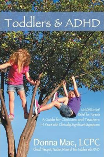 Toddlers & ADHD: Relief for Parents, a Guide for Clinicians and Teachers, Paperback
