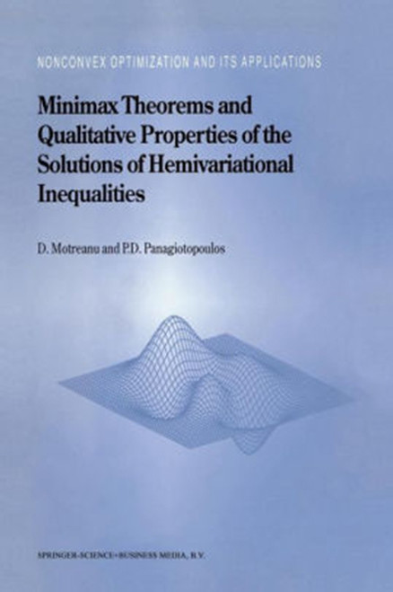 Minimax Theorems and Qualitative Properties of the Solutions of Hemivariational Inequalities (Softcover Reprint of the Original 1st 1999)
