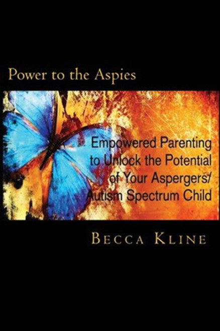 Power to the Aspies: : Empowered Parenting to Unlock the Potential of Your Aspergers / Autism Spectrum Child