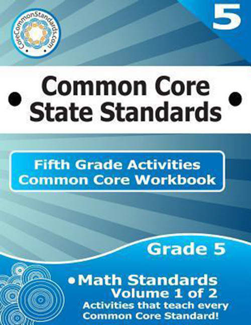 Fifth Grade Common Core Workbook: Math Activities: Volume 1 of 2