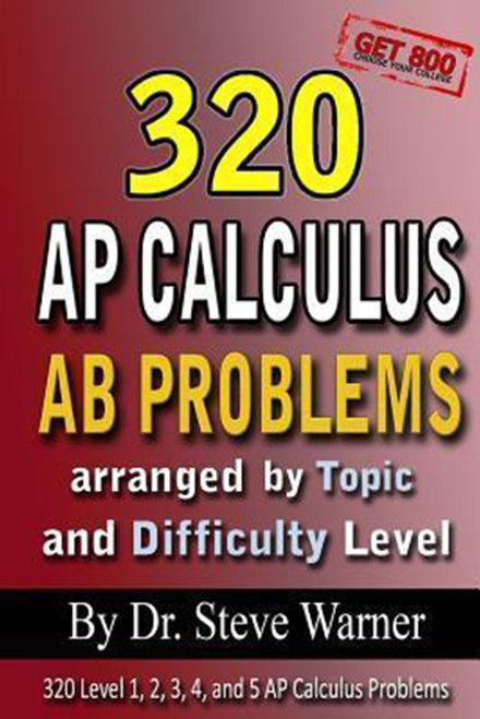 320 AP Calculus AB Problems Arranged by Topic and Difficulty Level: 160 Test Questions with Solutions, 160 Additional Questions with Answers