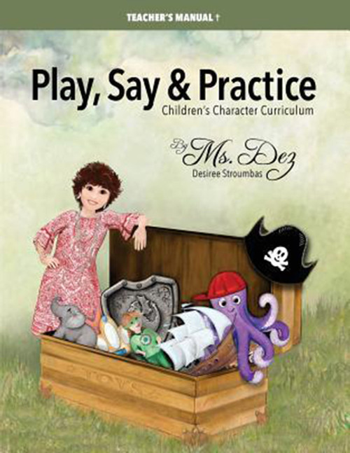 Play, Say & Practice Teacher's Manual (with Bible verses): Children's Character Curriculum