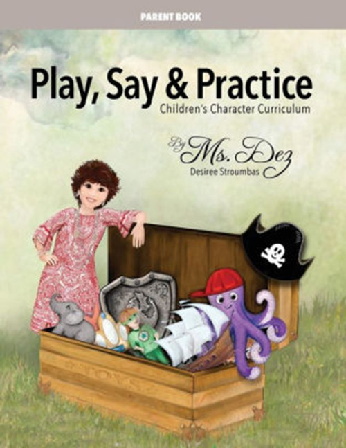 Play, Say & Practice Parent Book (with Bible verses): Children's Character Curriculum