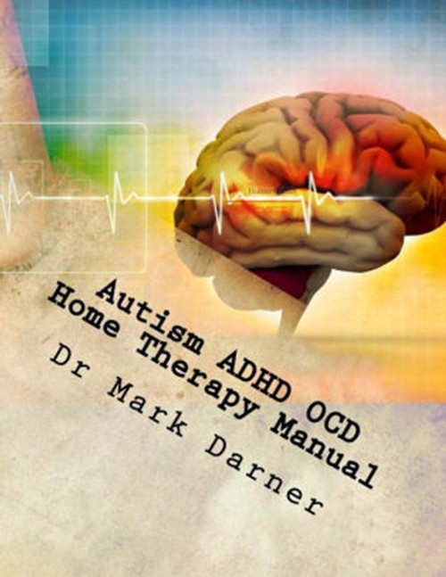 Autism ADHD OCD Home Therapy Manual: Drug Free Home Care Solutions for Developmental Delays