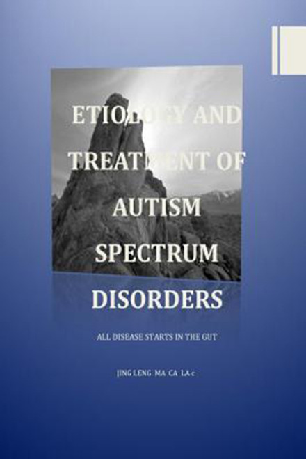 Etiology and Treatment of Autism Spectrum Disorders: All Disease Starts in the Gut