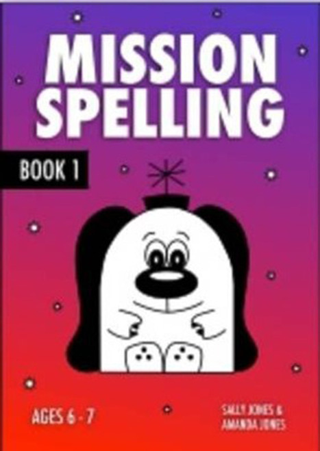 Mission Spelling Book 1: A Crash Course To Succeed In Spelling With Phonics (ages 7-11 years)
