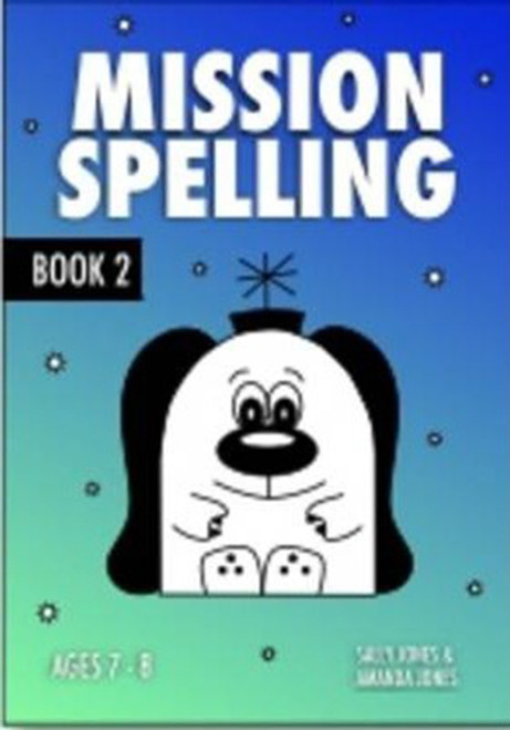 Mission Spelling Book 2: A Crash Course To Succeed In Spelling With Phonics (ages 7-11 years)