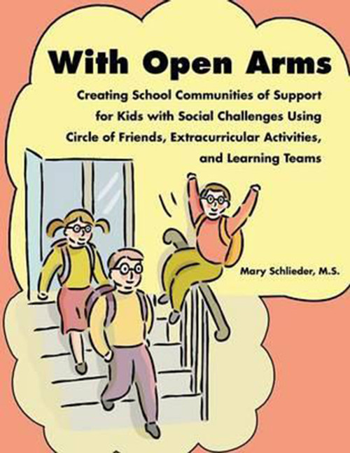 With Open Arms: Creating School Communities of Support for Kids with Social Challenges Using Circle of Friends, Extracurricular Activities and Learning Teams