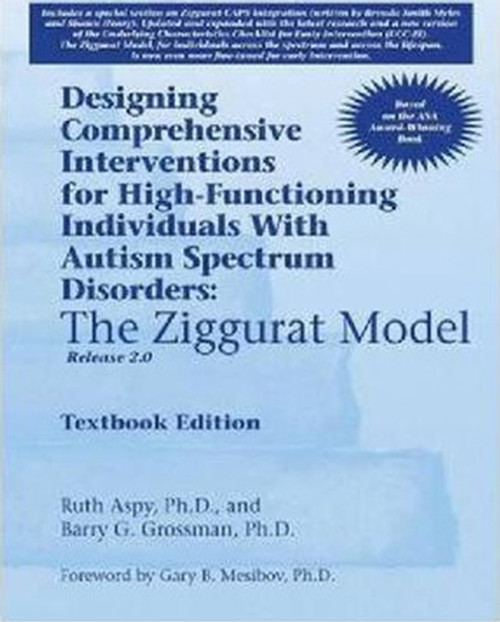 Designing Comprehensive Interventions for High-Functioning Individuals with Autism Spectrum Disorders: The Ziggurat Model (Textbook)