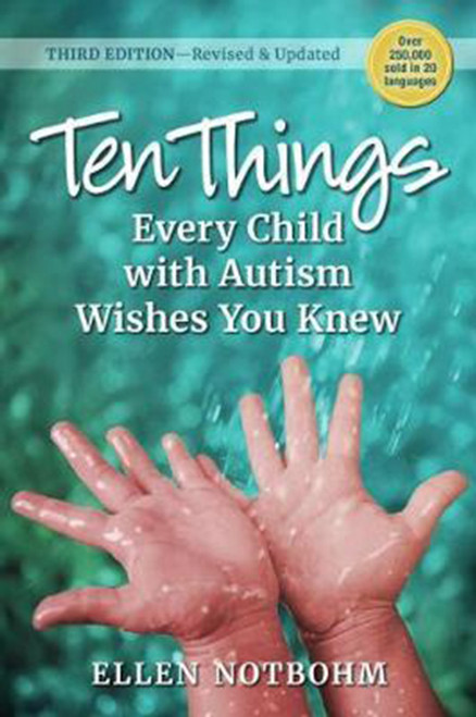 Ten Things Every Child with Autism Wishes You Knew, 3rd Edition: Revised and Updated