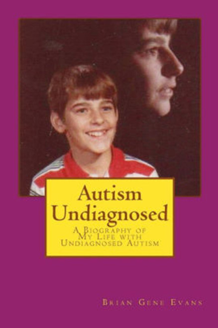 Autism Undiagnosed: A Biography of My Life with Undiagnosed Autism