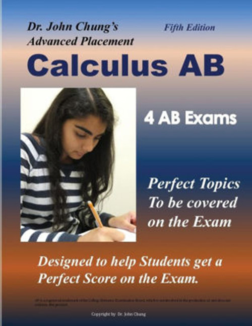 Dr. John Chung's Advanced Placement Calculus AB: Designed to Help Students Get a Perfect Score on the Exam