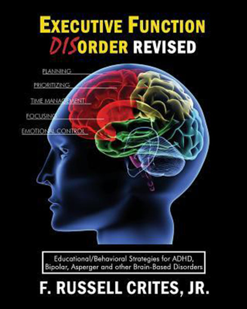 Executive Function Disorder Revised: Educational/Behavioral Strategies for Adhd, Bipolar, Asperger and Other Brain Based Disorder