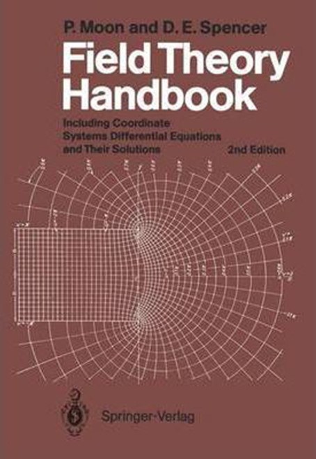 Field Theory Handbook: Including Coordinate Systems, Differential Equations and Their Solutions (1988)