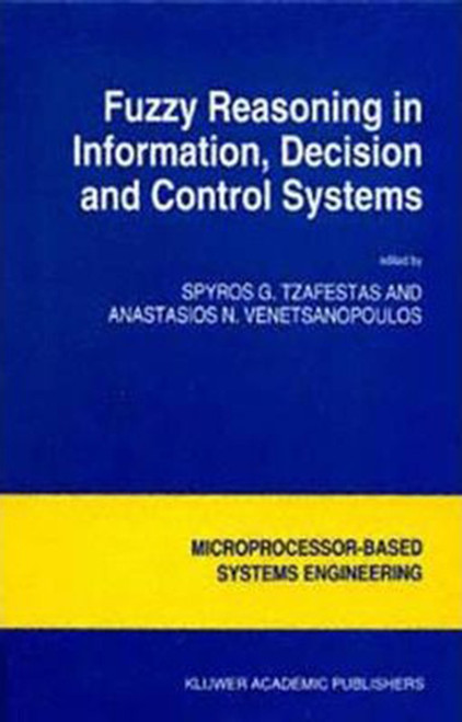 Fuzzy Reasoning in Information, Decision and Control Systems (Softcover Reprint of the Original 1st 1994)