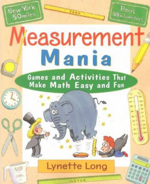 Measurement Mania: Games and Activities That Make Math Easy and Fun