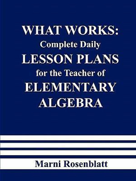 What Works: Complete Daily Lesson Plans for the Teacher of Elementary Algebra