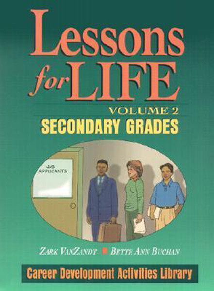Lessons for Life: Career Development Activities Library; Volume 2: Secondary Grades
