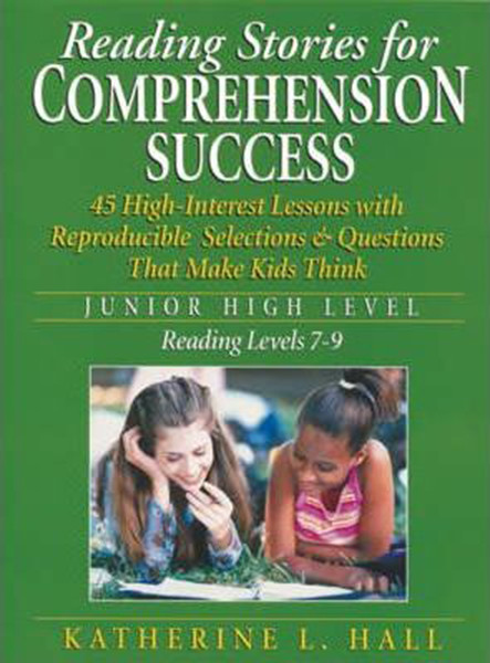 Reading Stories for Comprehension Success Junior High Level; Reading Level 7-9: 45 High-Interest Lessons with Reproducible Selections & Questions That