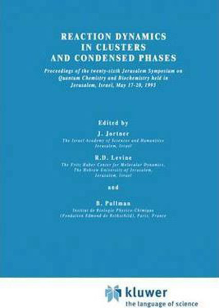Reaction Dynamics in Clusters and Condensed Phases: Proceedings of the Twenty-Sixth Jerusalem Symposium on Quantum Chemistry and Biochemistry Held in