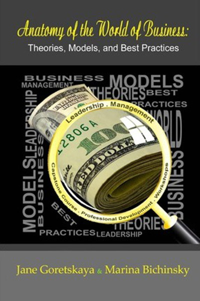 Anatomy of the World of Business: Theories, Models, and Best Practices: Capstone Course, Volume 1