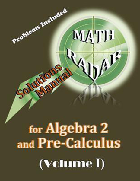 Math Radar: Solutions Manual for Algebra 2 and Pre-Calculus (Volume I)
