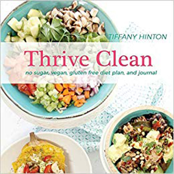 Thrive Clean: No Sugar, Vegan, Gluten Free Diet Plan and Journal (Perfect Bound)