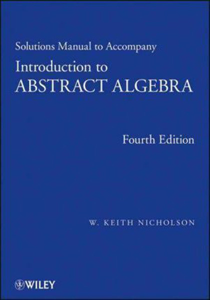 Solutions Manual to Accompany Introduction to Abstract Algebra, 4th edition