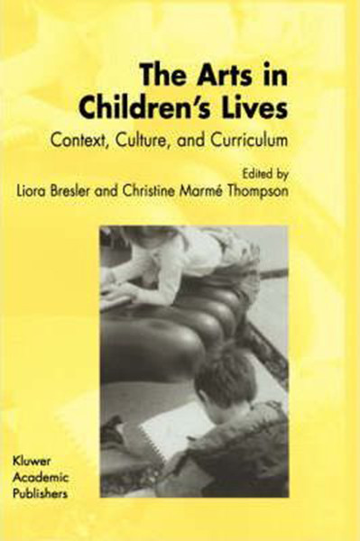The Arts in Children's Lives: Context, Culture, and Curriculum (2002), Hardcover