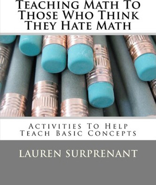 Teaching Math To Those Who Think They Hate Math: Activities To Help Teach Basic Concepts
