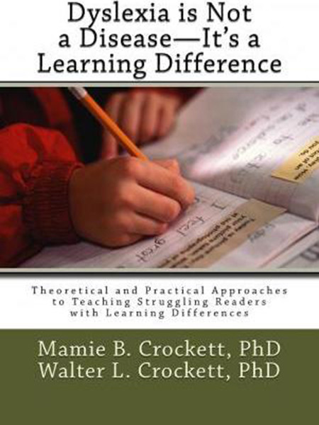 Dyslexia is Not a Disease - It's a Learning Difference: Theoretical and Practical Approaches to Teaching Struggling Readers with Learning Differences