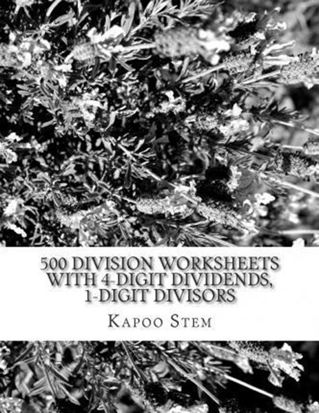 500 Division Worksheets with 4-Digit Dividends, 1-Digit Divisors: Math Practice Workbook
