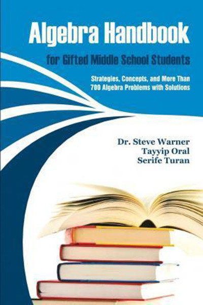 Algebra Handbook for Gifted Middle School Students: Strategies, Concepts, and More Than 700 Problems with Solutions